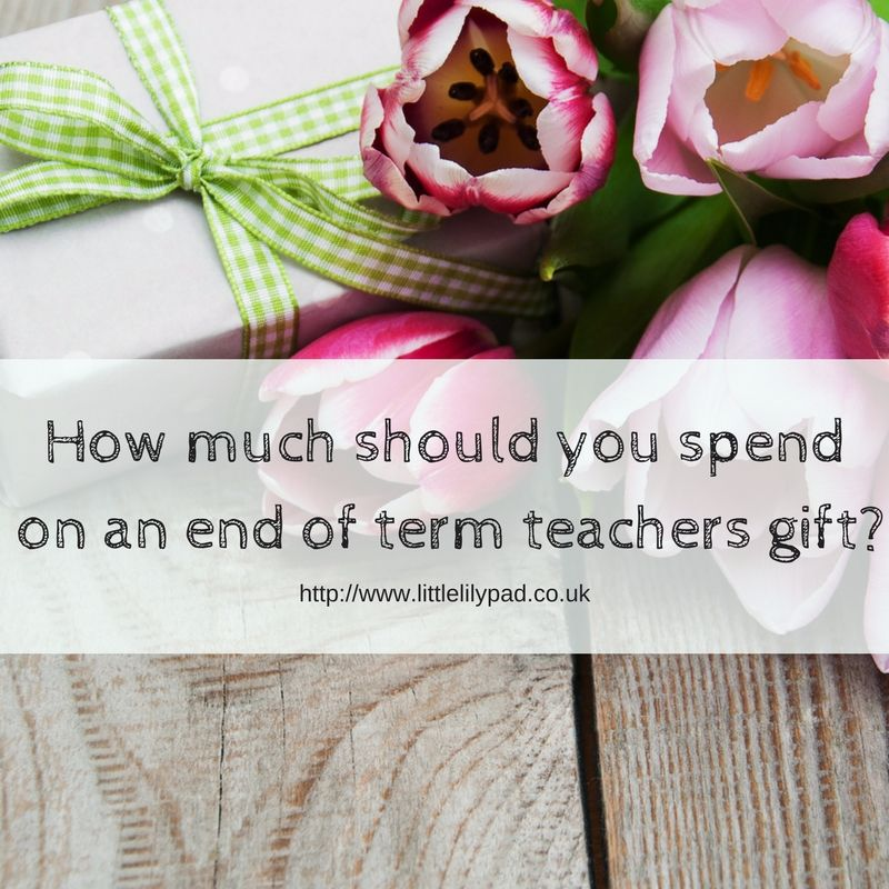 LLP - How much should you spend on an end of term teachers gift-