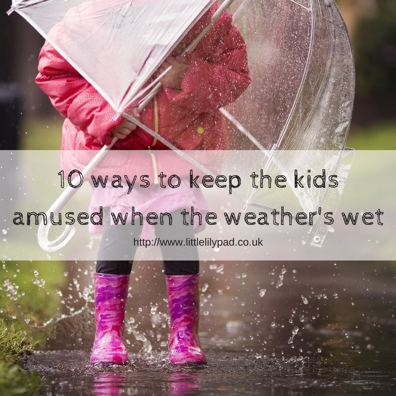 LLP - 10 ways to keep the kids amused when the weathers wet