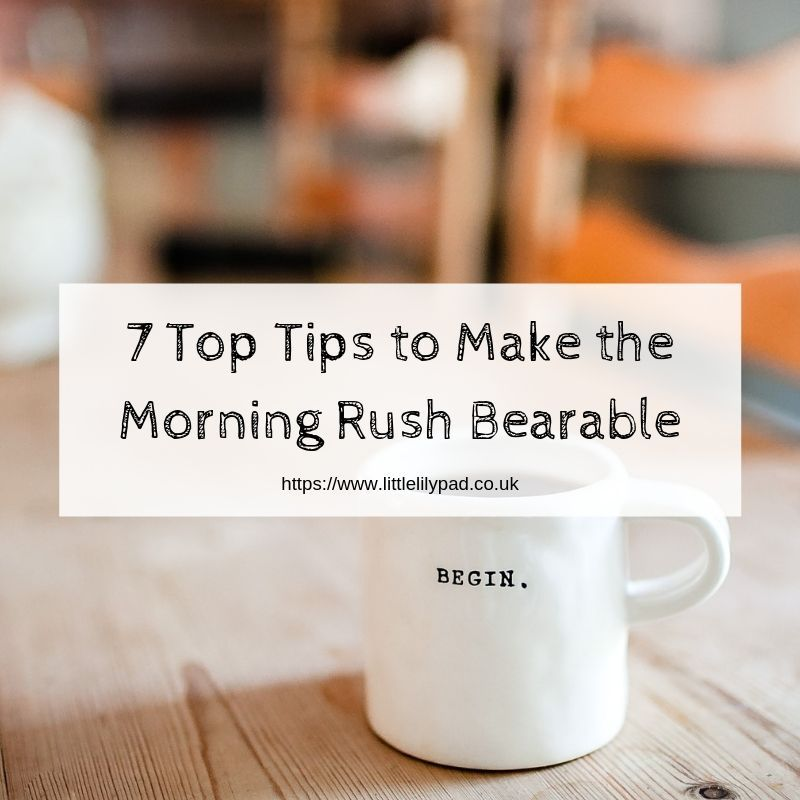 7 Top Tips to Make the Morning Rush Bearable