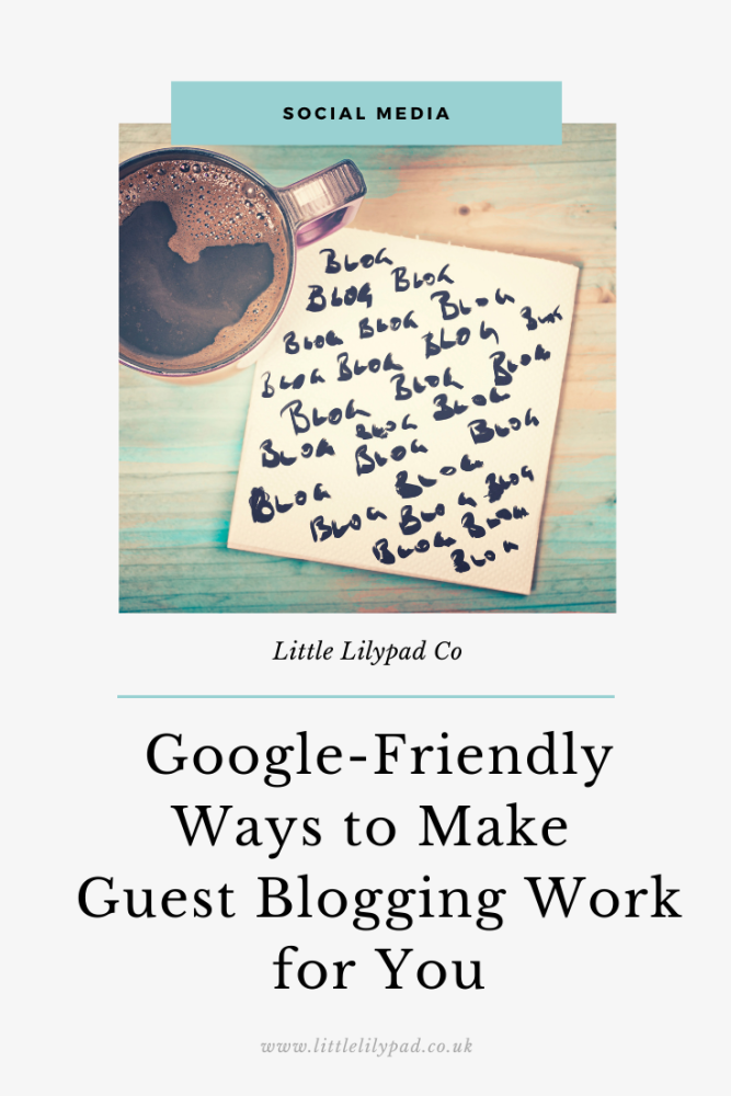 PIN - Google-Friendly Ways to Make Guest Blogging Work for You in 2020