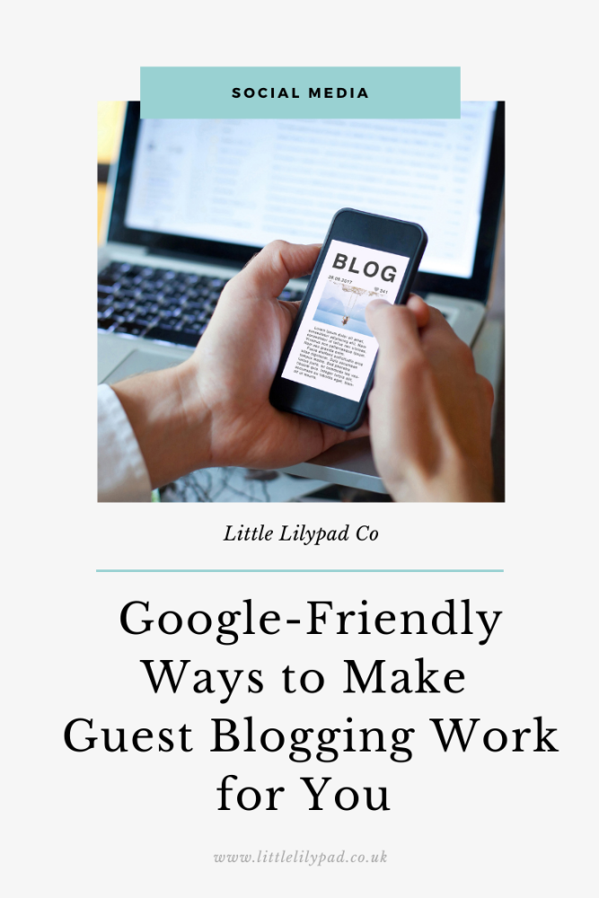 PIN - Google-Friendly Ways to Make Guest Blogging Work for You in 2020 (1)