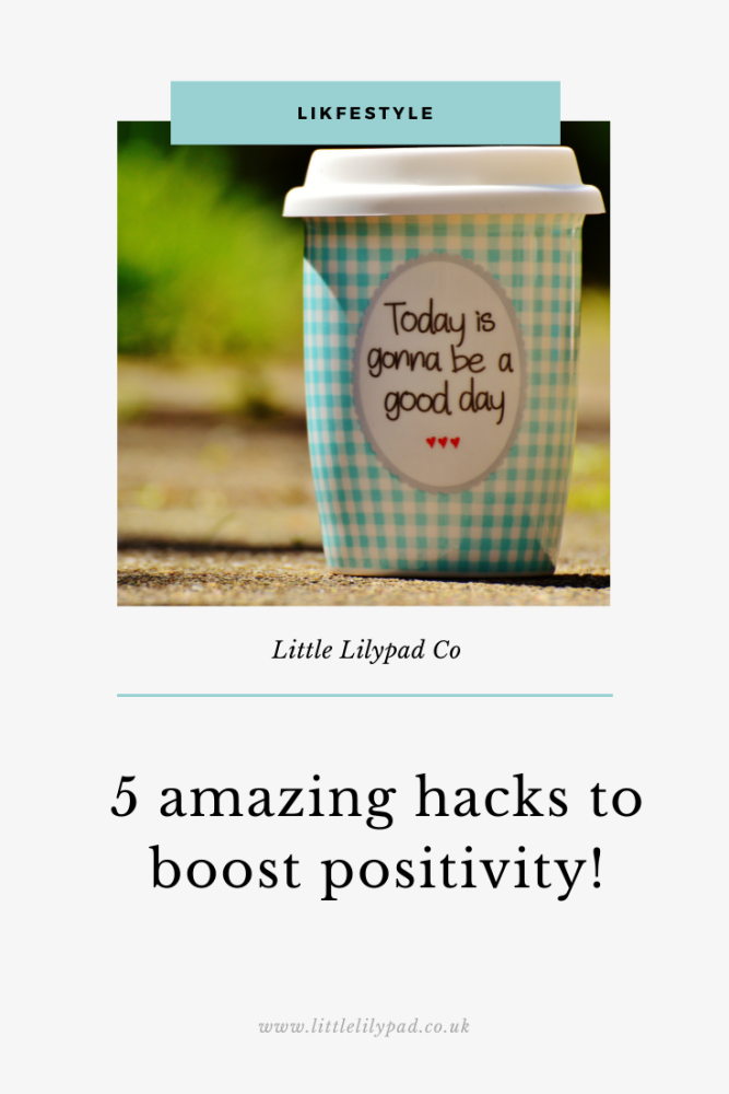 PIN - LLP - 5 amazing hacks to boost positivity!