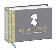 What Would Jane Do?: Quips and Wisdom from Jane Austen