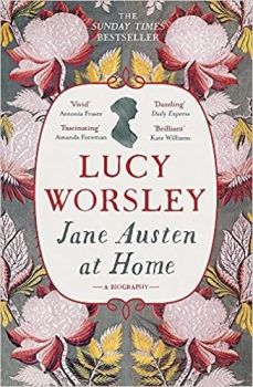 Jane Austen at Home: A Biography by Lucy Worsley