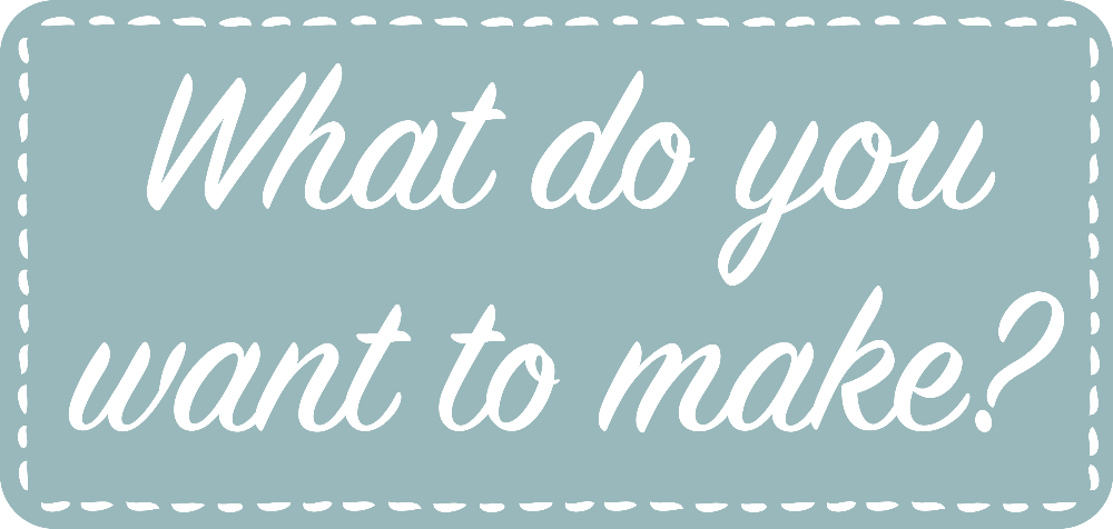 What do you want to make?