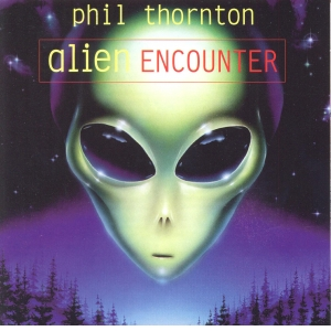 Alien Encounter By Phil Thornton CD