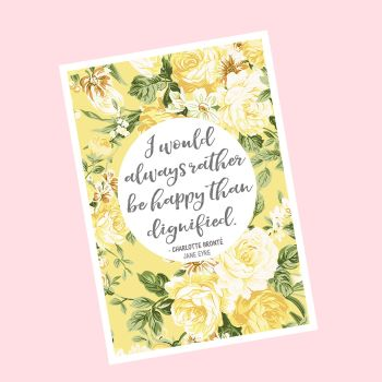 Jane Eyre Print - Charlotte Bronte - Floral Print - I would always rather be happy than dignified