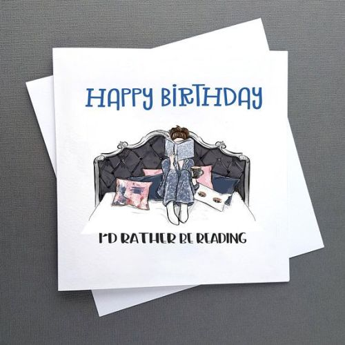 Bookworm Birthday Card - Reader Gift Card - I'd Rather Be Reading Quote