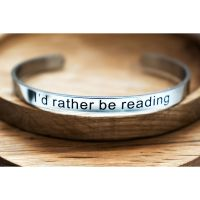 Bookworm Bracelet Cuff, I'd Rather Be Reading Quote
