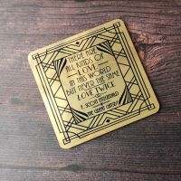 The Great Gatsby Gold Coaster- 'There are all kinds of love in this world, but never the same love twice.'