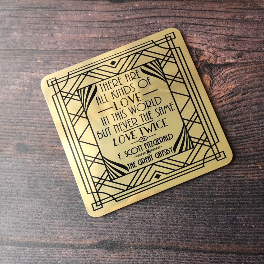 The Great Gatsby Gold Coaster- 'There are all kinds of love in this world,