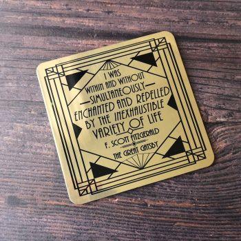 The Great Gatsby Gold  Coaster- 'I was within and without, simultaneously enchanted and repelled by the inexhaustible variety of life.'