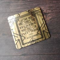 "The Great Gatsby Gold Coaster - ""I love her, and that's the beginning and end of everything."""