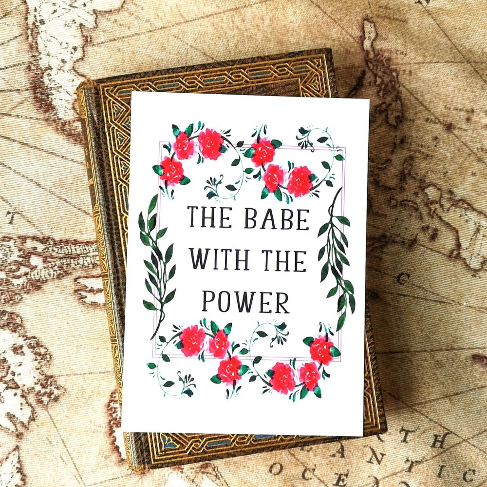 Babe With The Power Print | Labyrinth Quote UNFRAMED A4, A5, A6