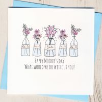 <!-- 004 -->What Would I Do Without You Mother's Day Card