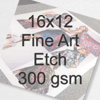16x12 Fine Art Etch 300 gms