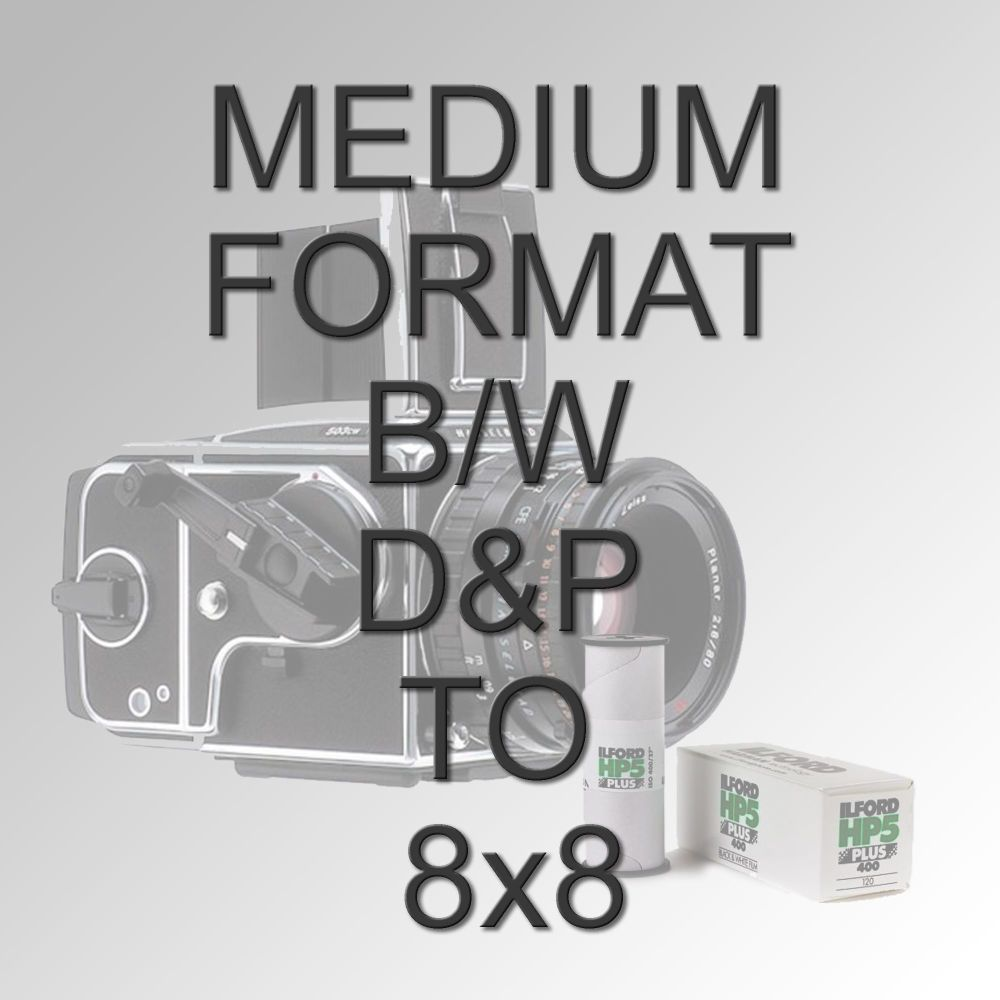 MEDIUM FORMAT B/W D&P TO 8X8