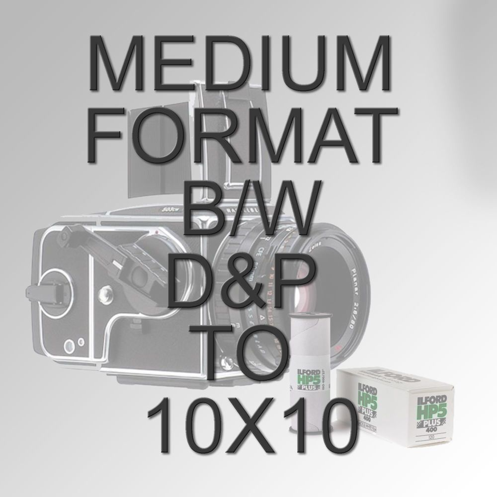 MEDIUM FORMAT B/W D&P TO 10X10