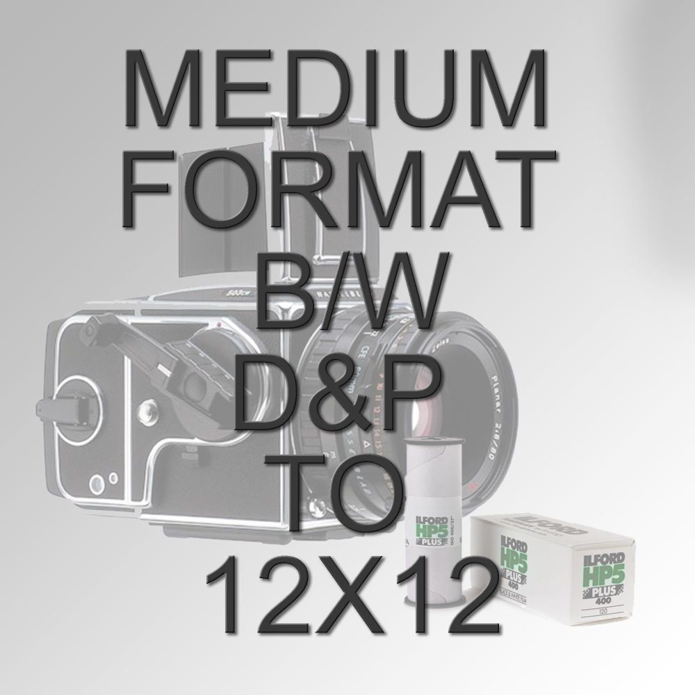MEDIUM FORMAT B/W D&P TO 12X12