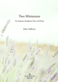 Two Miniatures for 2 Soprano Saxophones and Piano. By John Sullivan Printed/posted edition