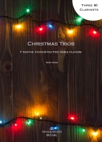 Christmas Trios For Clarinets ; 7 Festive favourites, ideal for mixed ability players