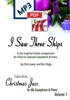 I Saw Three Ships. Christmas Jazz inspired arrangement Tenor (or Sop) Sax & Piano. PDF/MP3 edition