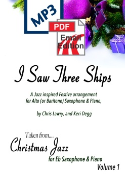 I Saw Three Ships. Christmas Jazz inspired arrangement Alto (or Baritone) Sax & Piano. PDF/MP3 edition