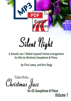 Silent Night; A Christmas Jazz inspired smoochy ballad Alto (or Baritone) Sax & Piano. PDF/MP3 edition
