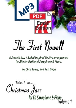The First Nowell (Noel); A Christmas Jazz inspired smoochy ballad for Alto (or Baritone) Sax & Piano. PDF/MP3 edition