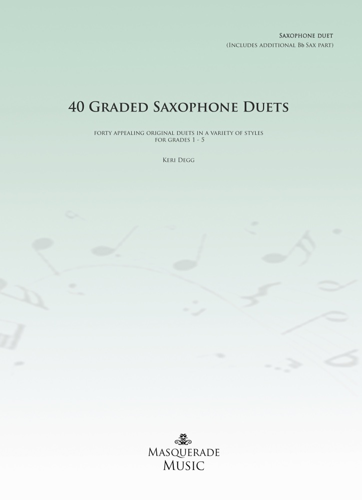 40 Graded Saxophone Duets (Grades 1 - 5) by Keri Degg Eb/Eb, Bb/Bb, or Eb/B