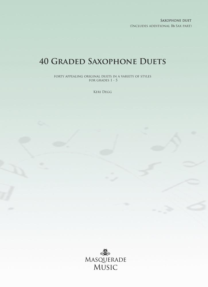 40 Graded Saxophone Duets (Grades 1 - 5) by Keri Degg Eb/Eb, Bb/Bb, or Eb/B