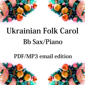 Ukrainian Folk Carol - New for 2020! Bb saxophone & piano. By Chris Lawry and Keri Degg