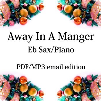 Away In A Manger - New for 2020! Eb saxophone & piano. By Chris Lawry and Keri Degg