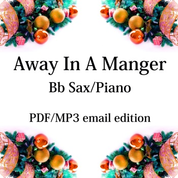 Away In A Manger - New for 2020! Bb saxophone & piano. By Chris Lawry and Keri Degg