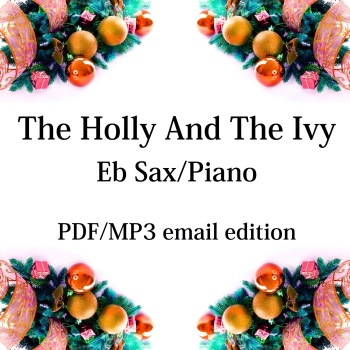 The Holly And The Ivy - New for 2020! Eb saxophone & piano. By Chris Lawry and Keri Degg
