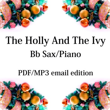 The Holly And The Ivy - New for 2020! Bb saxophone & piano. By Chris Lawry and Keri Degg