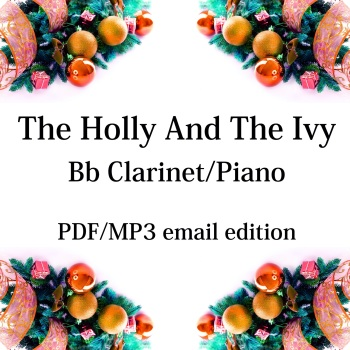 The Holly And The Ivy - New for 2020! Bb clarinet & piano. By Chris Lawry and Keri Degg