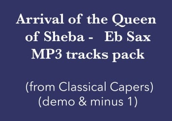 Arrival of the Queen of Sheba (Eb Sax) Demo and Backing Tracks MP3's (from Classical Capers Volume 1)