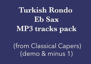 Turkish Rondo (Eb Sax) Demo and Backing Tracks MP3's (from Classical Capers Volume 1)