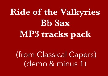 Ride of the Valkyries (Bb Sax) Demo and Backing Tracks MP3's (from Classical Capers Volume 1)