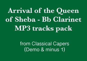 Arrival of the Queen of Sheba (Bb Clarinet) Demo and Backing Tracks MP3's (from Classical Capers Volume 1)