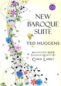 New Baroque Suite SATB Saxophone Quartet. Ted Huggens, arr Chris Lawry.