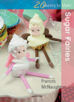 20 Twenty to Make Sugar Fairies by Frances McNaughton