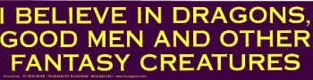 I Believe in Dragons, Good Men and Other Fantasy Creatures Bumper Sticker