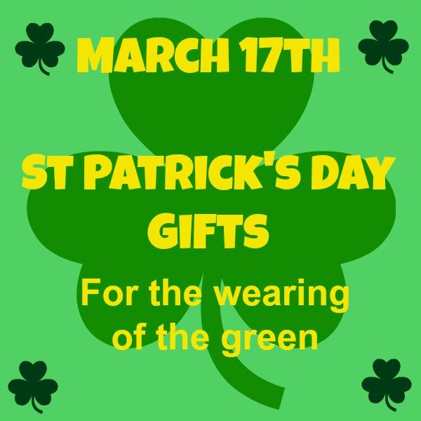 Gifts for Saint Patricks Day 17 March 2018