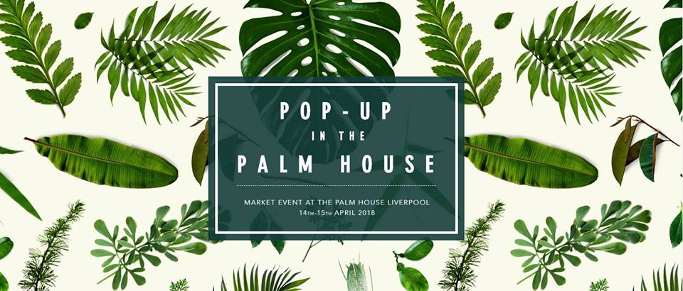 Pop Up in the Palm House 14th and 15th April