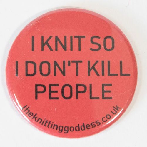 <!-- 001 -->Single Badge - I KNIT SO I DON'T KILL PEOPLE