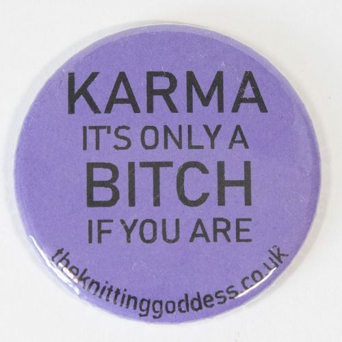 <!-- 007 -->Single Badge - KARMA IT'S ONLY A BITCH IF YOU ARE