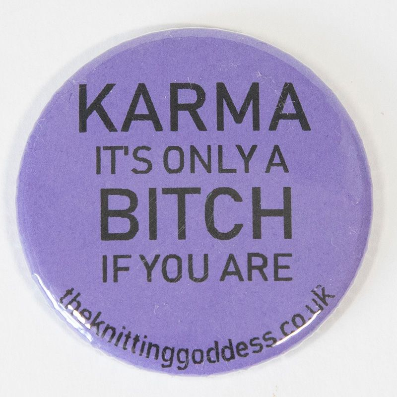 Single Badge - KARMA IT'S ONLY A BITCH IF YOU ARE