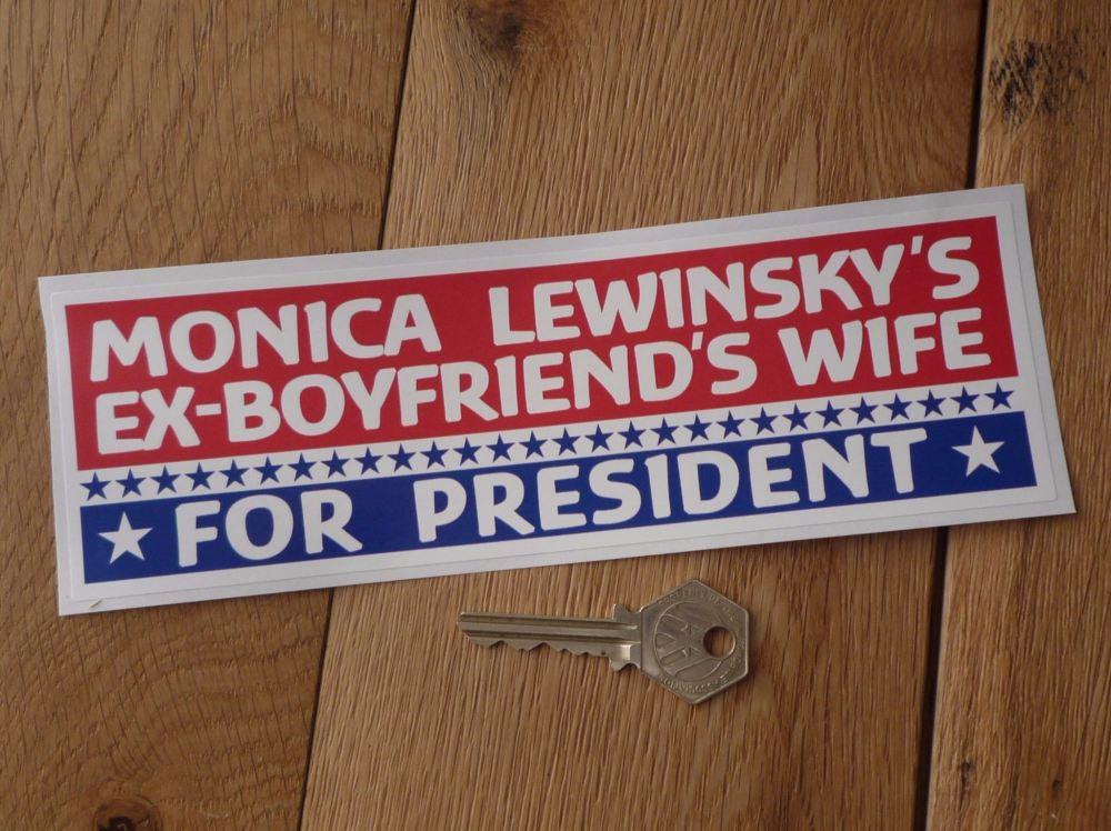 "Monica Lewinsky's Ex-Boyfriend's Wife For President. Hillary Clinton Sticker. 8""."